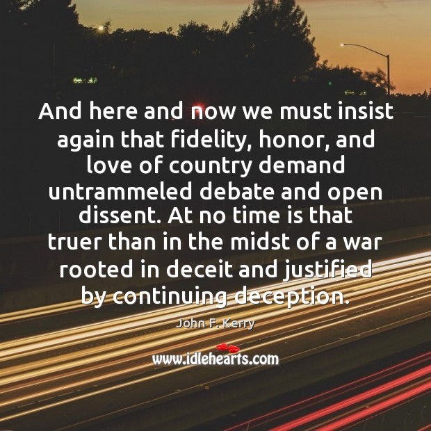 And here and now we must insist again that fidelity, honor, and John F. Kerry Picture Quote