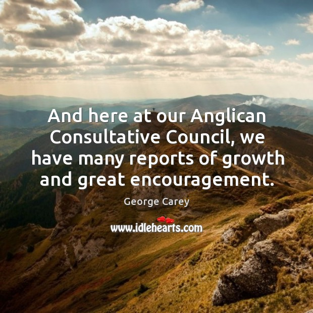 And here at our anglican consultative council, we have many reports of growth and great encouragement. Image