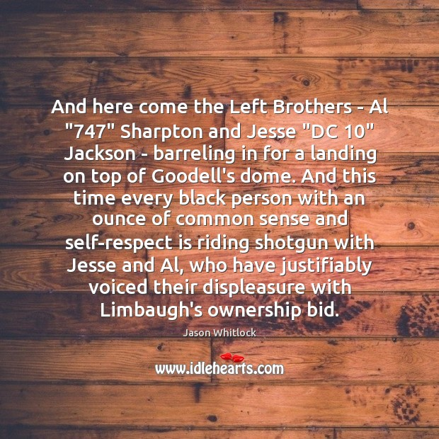 "And here come the Left Brothers – Al ""747"" Sharpton and Jesse ""DC 10"" Brother Quotes Image"