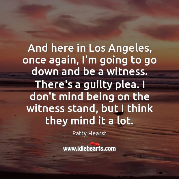 And here in Los Angeles, once again, I'm going to go down Guilty Quotes Image