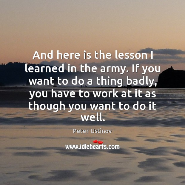 Image, And here is the lesson I learned in the army. If you