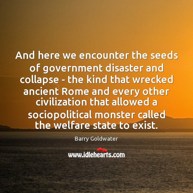 Image, And here we encounter the seeds of government disaster and collapse –