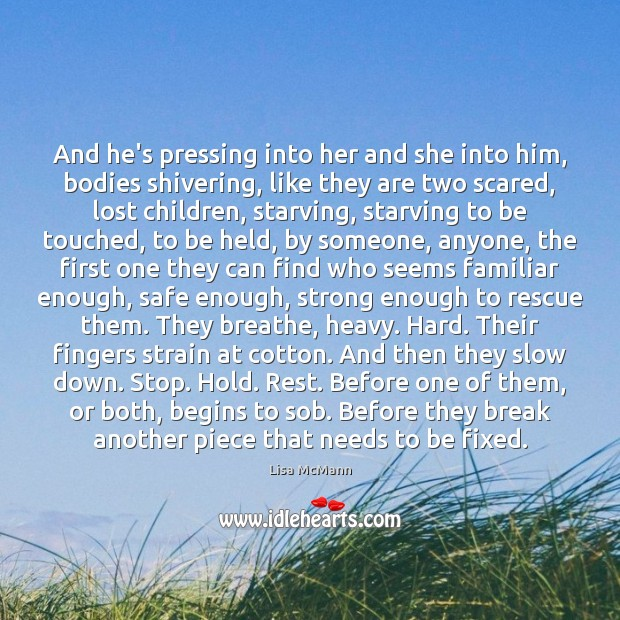 And he's pressing into her and she into him, bodies shivering, like Lisa McMann Picture Quote