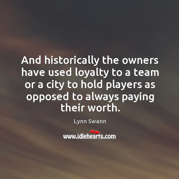 And historically the owners have used loyalty to a team or a Image