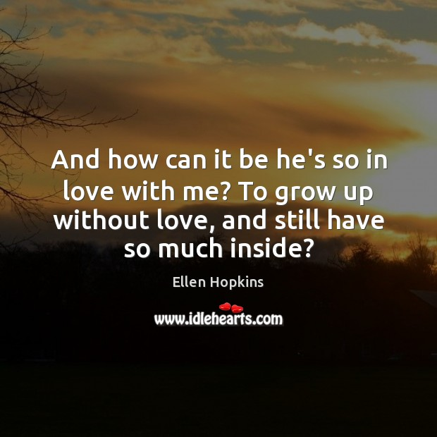 And how can it be he's so in love with me? To Image