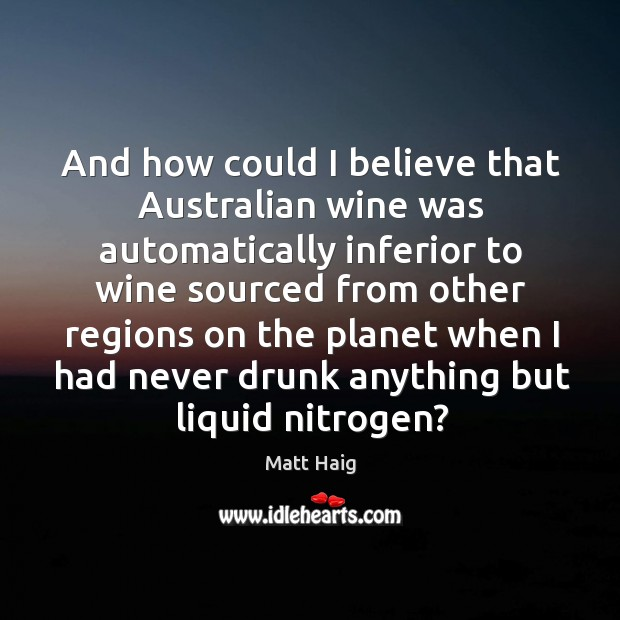 And how could I believe that Australian wine was automatically inferior to Image