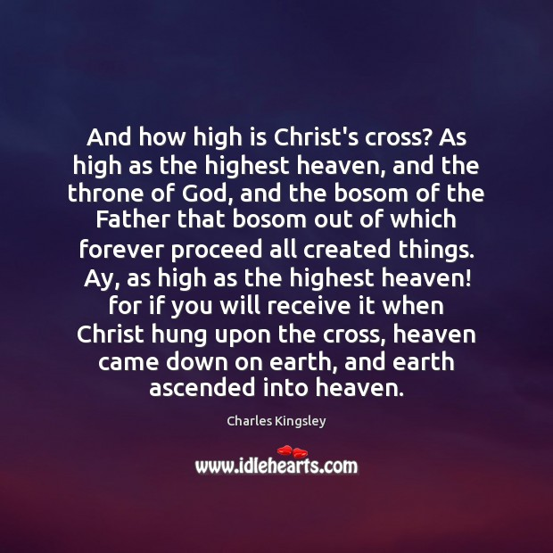 And how high is Christ's cross? As high as the highest heaven, Charles Kingsley Picture Quote