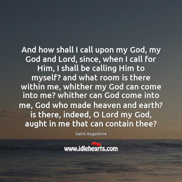 And how shall I call upon my God, my God and Lord, Saint Augustine Picture Quote