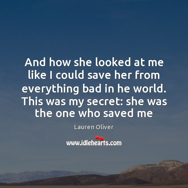 And how she looked at me like I could save her from Lauren Oliver Picture Quote