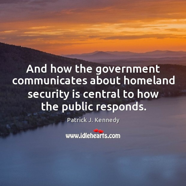 And how the government communicates about homeland security is central to how the public responds. Image