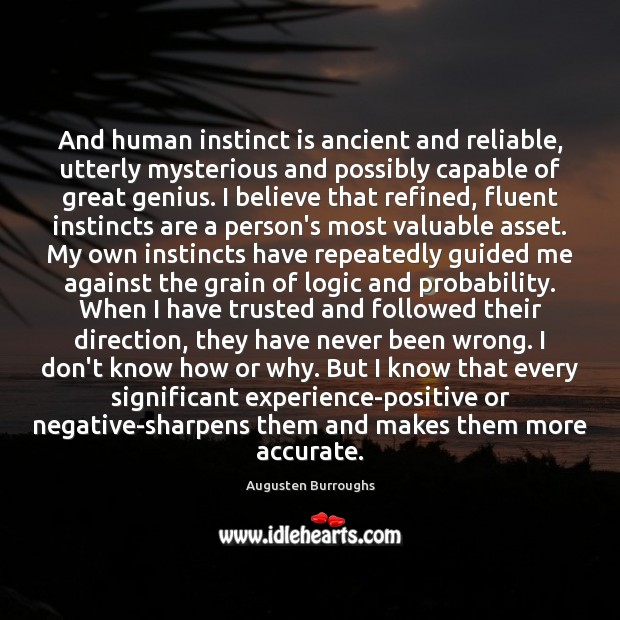 And human instinct is ancient and reliable, utterly mysterious and possibly capable Augusten Burroughs Picture Quote