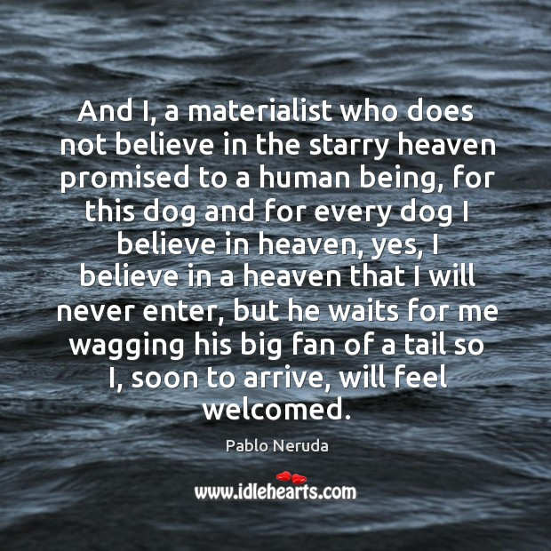 And I, a materialist who does not believe in the starry heaven Image