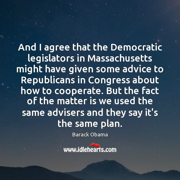 And I agree that the Democratic legislators in Massachusetts might have given Cooperate Quotes Image