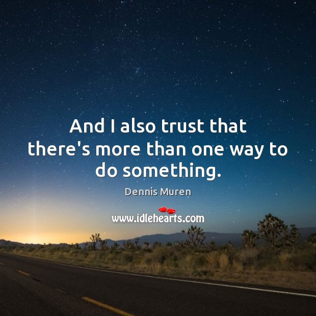 And I also trust that there's more than one way to do something. Image