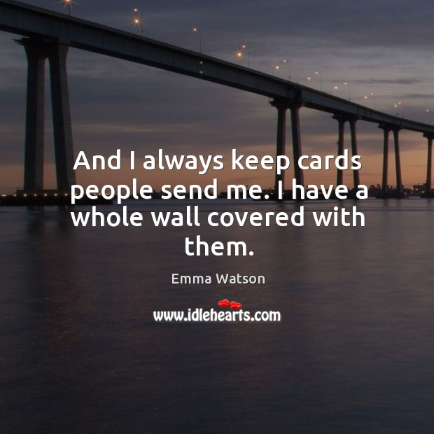 And I always keep cards people send me. I have a whole wall covered with them. Image
