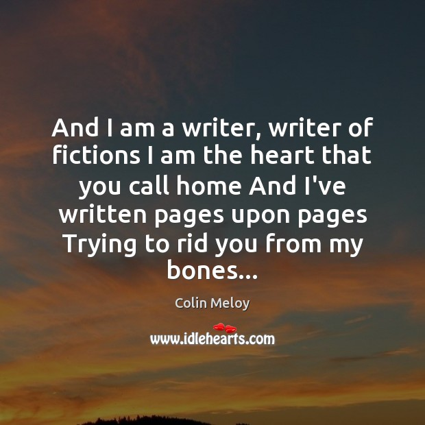 And I am a writer, writer of fictions I am the heart Colin Meloy Picture Quote