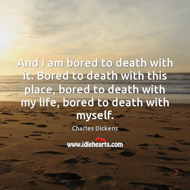 Image, And I am bored to death with it. Bored to death with