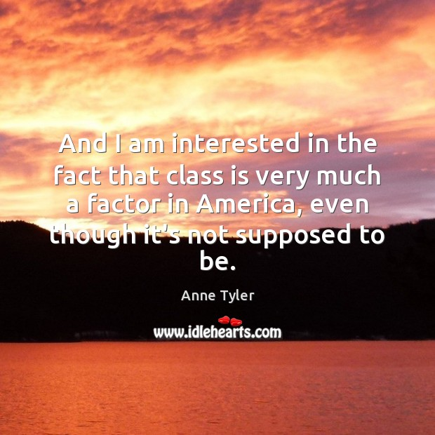 And I am interested in the fact that class is very much Anne Tyler Picture Quote