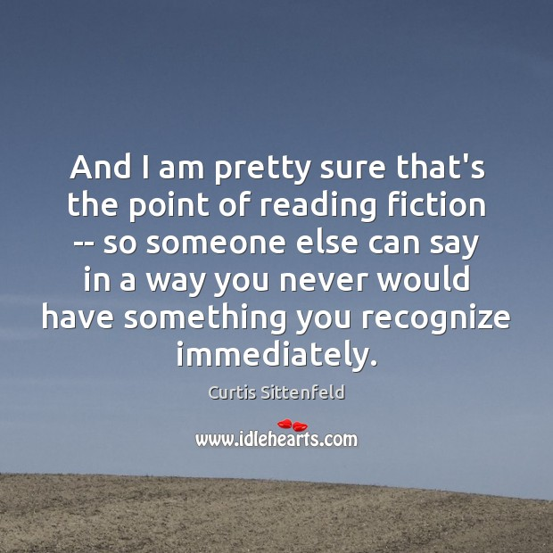 And I am pretty sure that's the point of reading fiction — Image