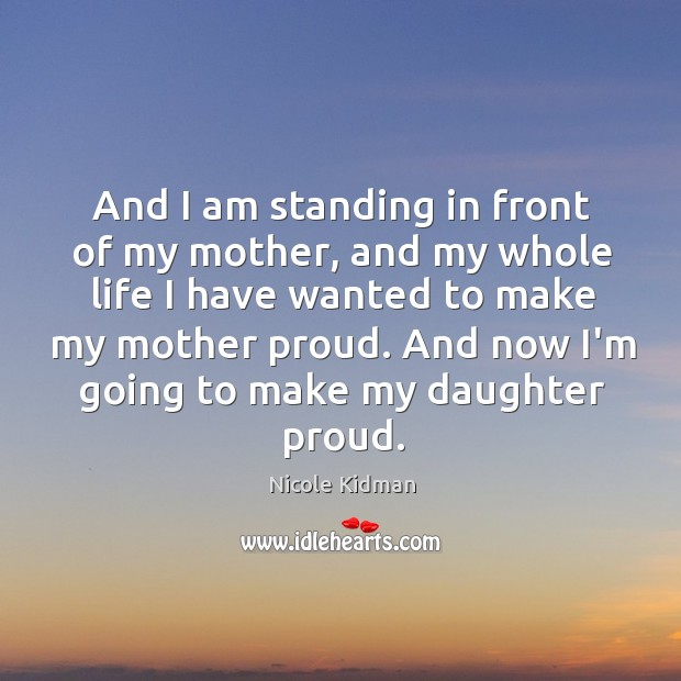 And I am standing in front of my mother, and my whole Image