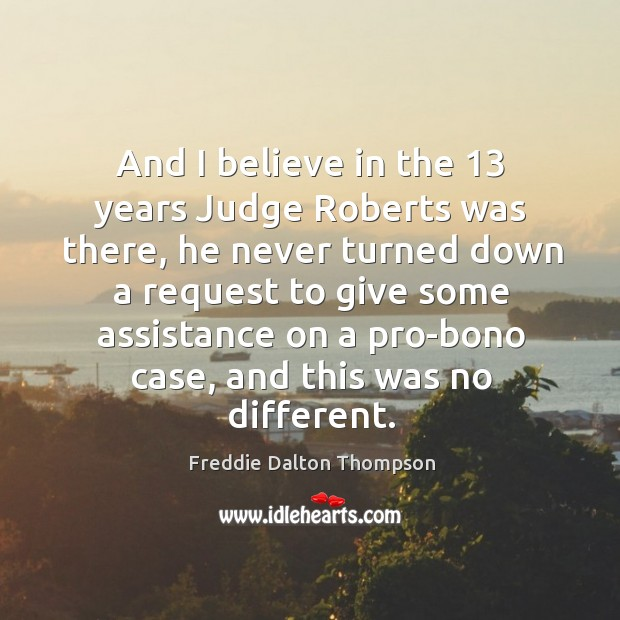 Image, And I believe in the 13 years judge roberts was there, he never turned down a request to give some
