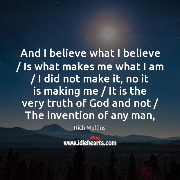 And I believe what I believe / Is what makes me what I Image