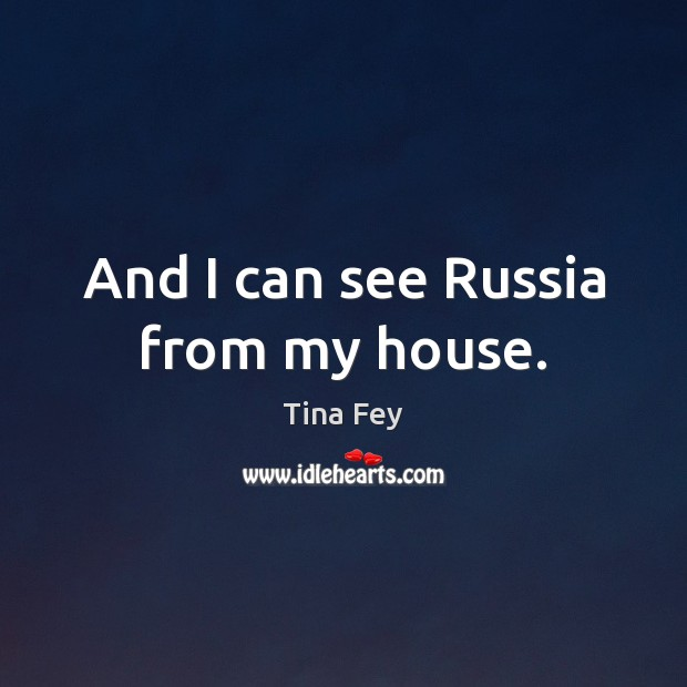 Image, And I can see Russia from my house.