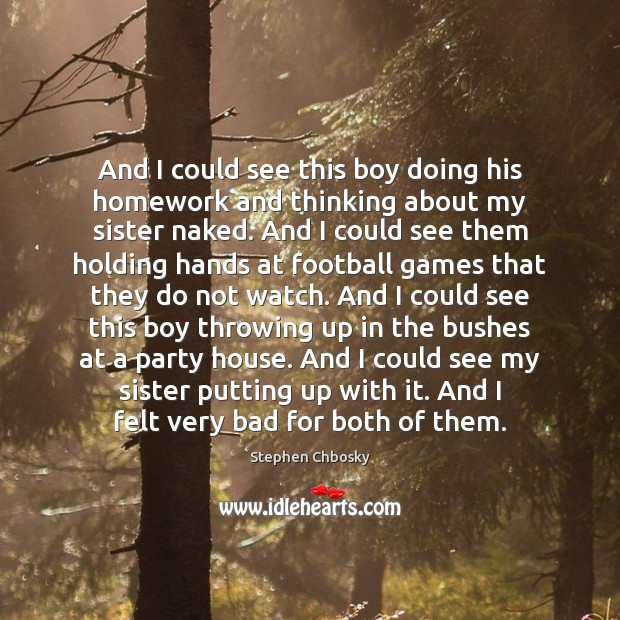And I could see this boy doing his homework and thinking about Stephen Chbosky Picture Quote