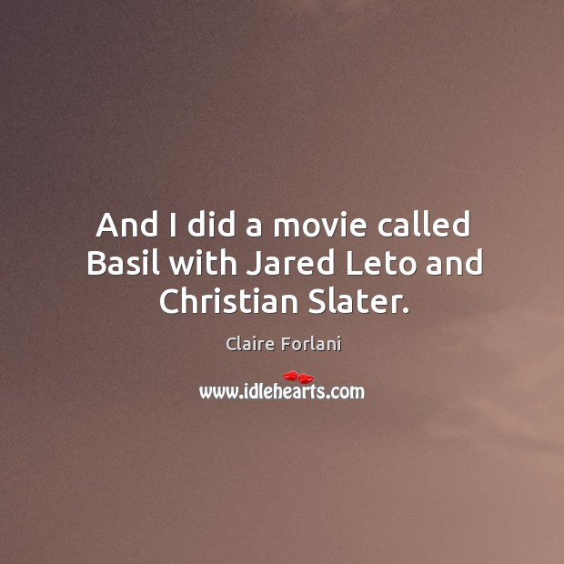 And I did a movie called basil with jared leto and christian slater. Image