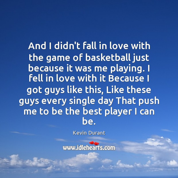 And I didn't fall in love with the game of basketball just Image