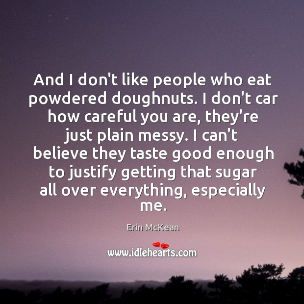 And I don't like people who eat powdered doughnuts. I don't car Erin McKean Picture Quote