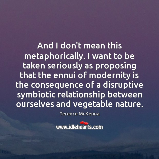 And I don't mean this metaphorically. I want to be taken seriously Image