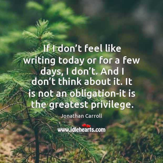 And I don't think about it. It is not an obligation-it is the greatest privilege. Image