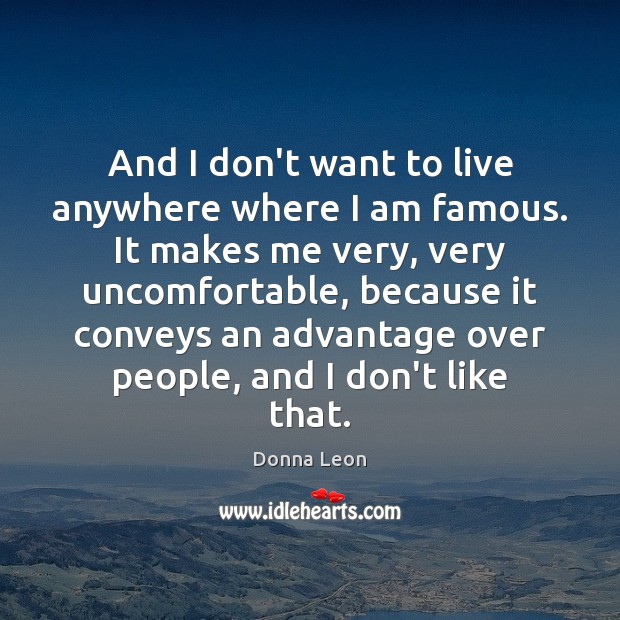 And I don't want to live anywhere where I am famous. It Image