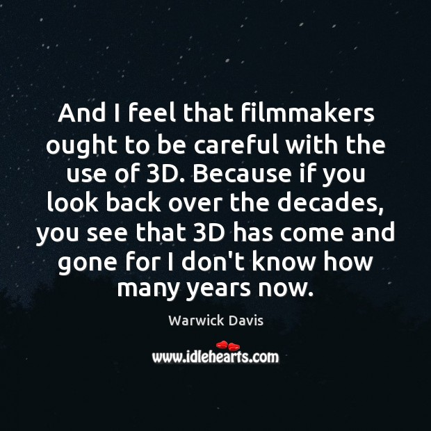 And I feel that filmmakers ought to be careful with the use Warwick Davis Picture Quote