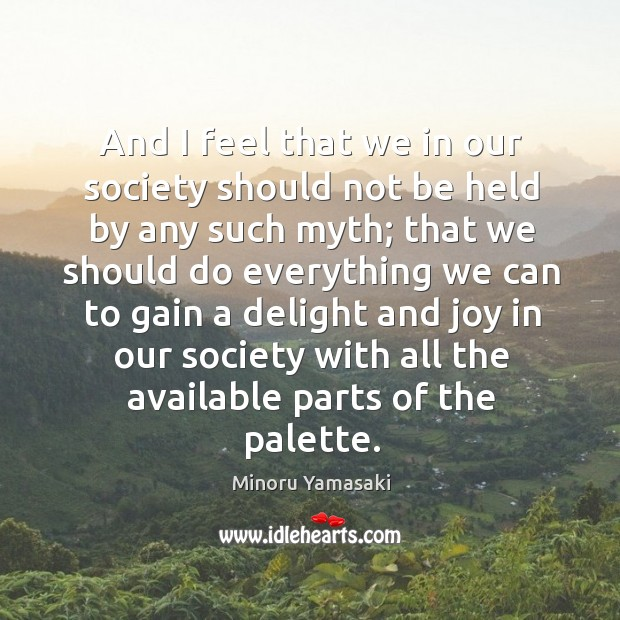 And I feel that we in our society should not be held by any such myth; Image
