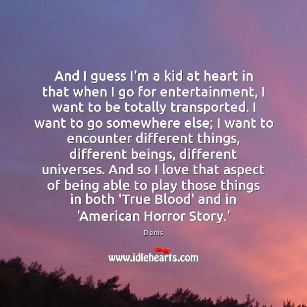 And I guess I'm a kid at heart in that when I Image