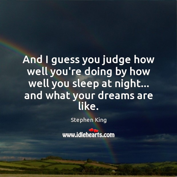 And I guess you judge how well you're doing by how well Stephen King Picture Quote