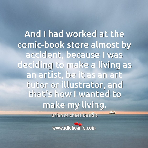 And I had worked at the comic-book store almost by accident, because I was deciding to Image