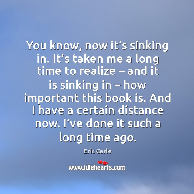 And I have a certain distance now. I've done it such a long time ago. Image