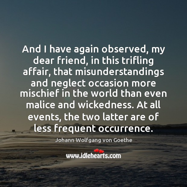 And I have again observed, my dear friend, in this trifling affair, Johann Wolfgang von Goethe Picture Quote
