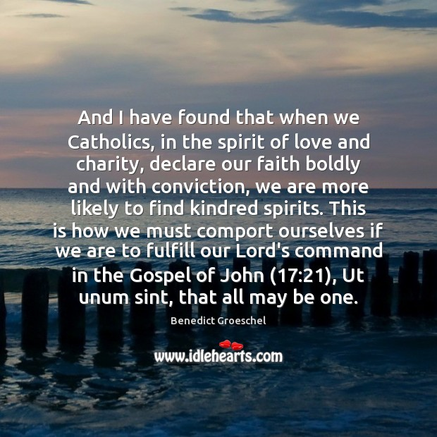 And I have found that when we Catholics, in the spirit of Image