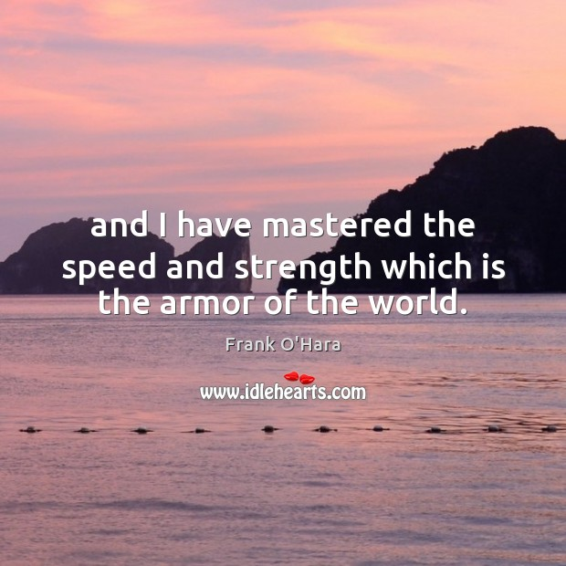 And I have mastered the speed and strength which is the armor of the world. Image