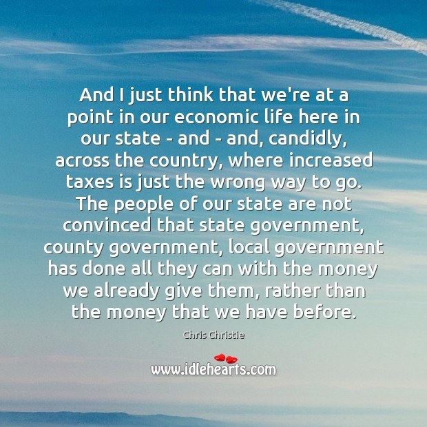 And I just think that we're at a point in our economic Chris Christie Picture Quote