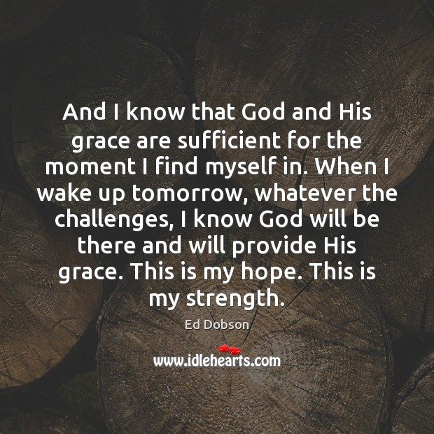 And I know that God and His grace are sufficient for the Image