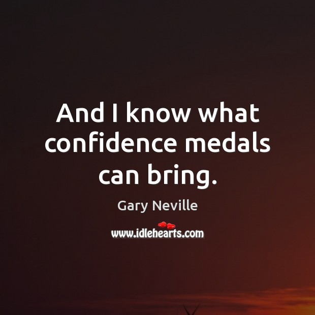 And I know what confidence medals can bring. Image