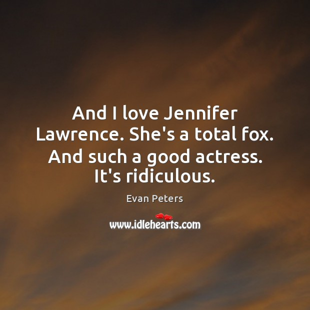 Image, And I love Jennifer Lawrence. She's a total fox. And such a good actress. It's ridiculous.