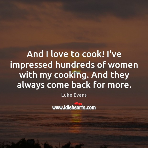 And I love to cook! I've impressed hundreds of women with my Cooking Quotes Image