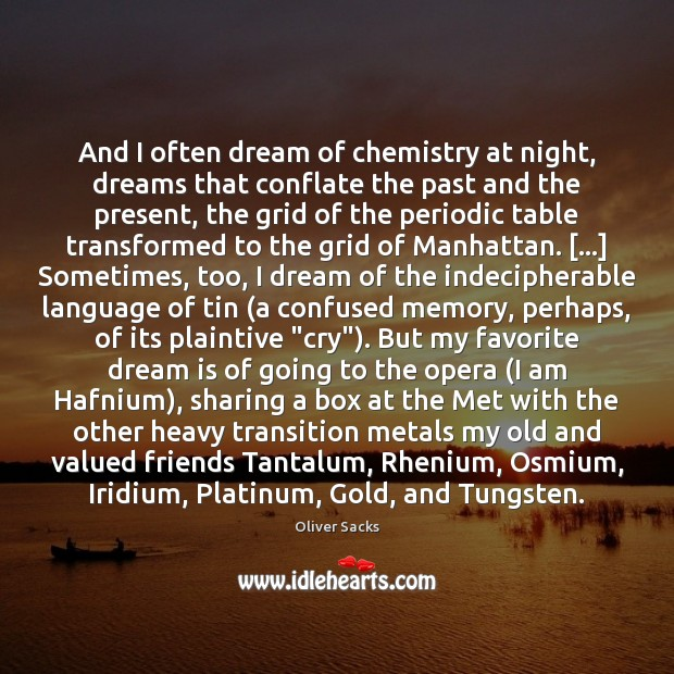 And I often dream of chemistry at night, dreams that conflate the Oliver Sacks Picture Quote