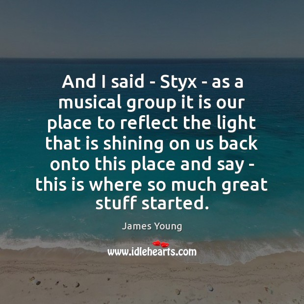 And I said – Styx – as a musical group it is Image